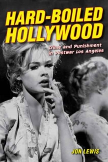 Hard-Boiled Hollywood : Crime and Punishment in Postwar Los Angeles, Paperback / softback Book