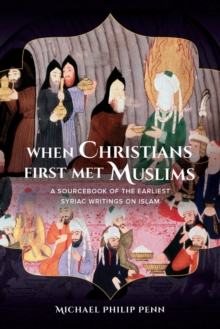 When Christians First Met Muslims : A Sourcebook of the Earliest Syriac Writings on Islam, Paperback Book