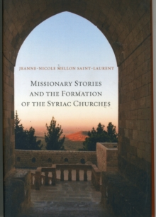 Missionary Stories and the Formation of the Syriac Churches, Hardback Book