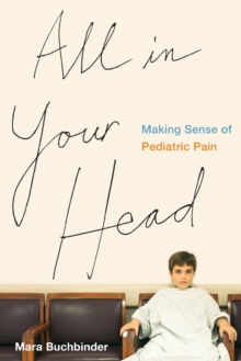 All in Your Head : Making Sense of Pediatric Pain, Paperback / softback Book