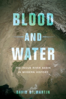 Blood and Water : The Indus River Basin in Modern History, Hardback Book