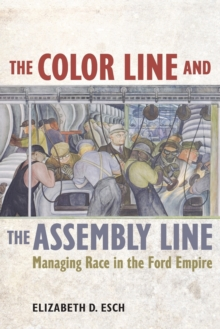 The Color Line and the Assembly Line : Managing Race in the Ford Empire, Paperback / softback Book
