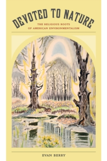 Devoted to Nature : The Religious Roots of American Environmentalism, Paperback Book
