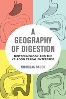 A Geography of Digestion : Biotechnology and the Kellogg Cereal Enterprise, Paperback / softback Book