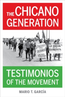 The Chicano Generation : Testimonios of the Movement, Hardback Book