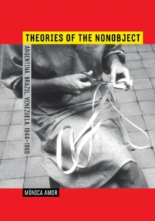 Theories of the Nonobject : Argentina, Brazil, Venezuela, 1944-1969, Hardback Book
