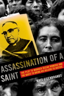 Assassination of a Saint : The Plot to Murder Oscar Romero and the Quest to Bring His Killers to Justice, Hardback Book