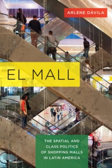 El Mall : The Spatial and Class Politics of Shopping Malls in Latin America, Hardback Book