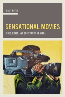 Sensational Movies : Video, Vision, and Christianity in Ghana, Hardback Book