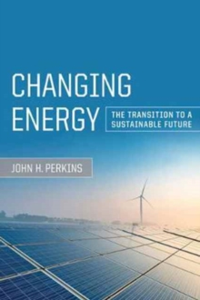 Changing Energy : The Transition to a Sustainable Future, Paperback / softback Book