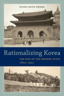 Rationalizing Korea : The Rise of the Modern State, 1894-1945, Paperback / softback Book