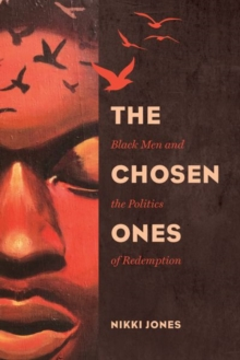 The Chosen Ones : Black Men and the Politics of Redemption, Hardback Book