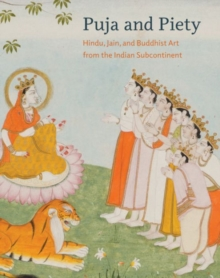 Puja and Piety : Hindu, Jain, and Buddhist Art from the Indian Subcontinent, Hardback Book