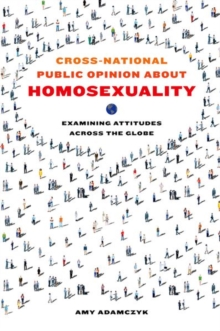 Cross-National Public Opinion about Homosexuality : Examining Attitudes across the Globe, Hardback Book