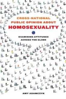 Cross-National Public Opinion about Homosexuality : Examining Attitudes across the Globe, Paperback Book