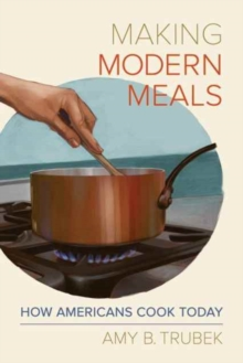 Making Modern Meals : How Americans Cook Today, Paperback / softback Book