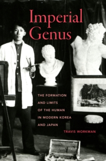 Imperial Genus : The Formation and Limits of the Human in Modern Korea and Japan, Paperback / softback Book