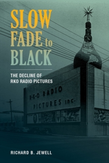 Slow Fade to Black : The Decline of RKO Radio Pictures, Paperback / softback Book