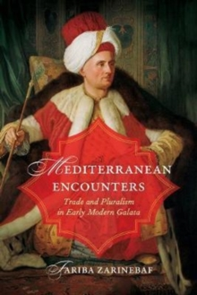 Mediterranean Encounters : Trade and Pluralism in Early Modern Galata, Paperback Book
