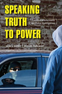 Speaking Truth to Power : Confidential Informants and Police Investigations, Paperback / softback Book