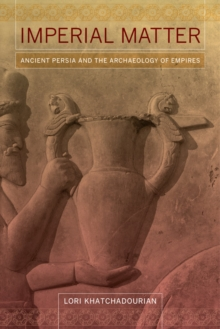 Imperial Matter : Ancient Persia and the Archaeology of Empires, Paperback / softback Book