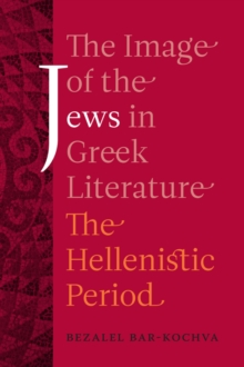 The Image of the Jews in Greek Literature : The Hellenistic Period, Paperback Book
