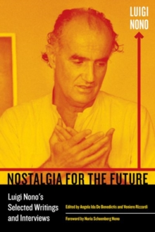 Nostalgia for the Future : Luigi Nono's Selected Writings and Interviews, Hardback Book