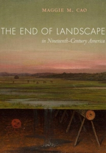 The End of Landscape in Nineteenth-Century America, Hardback Book