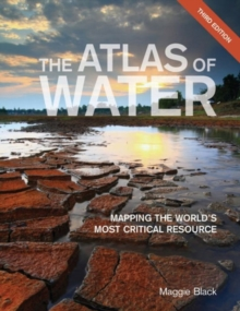 The Atlas of Water : Mapping the World's Most Critical Resource, Paperback Book