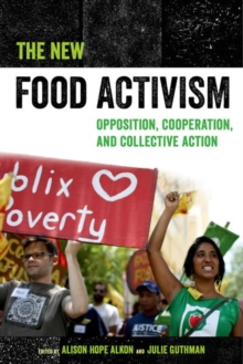The New Food Activism : Opposition, Cooperation, and Collective Action, Hardback Book
