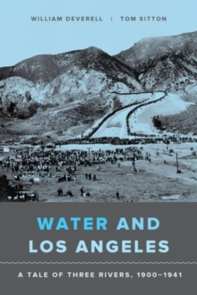 Water and Los Angeles : A Tale of Three Rivers, 1900-1941, Paperback / softback Book