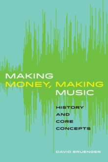 Making Money, Making Music : History and Core Concepts, Paperback / softback Book