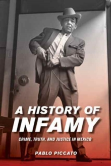 A History of Infamy : Crime, Truth, and Justice in Mexico, Paperback / softback Book