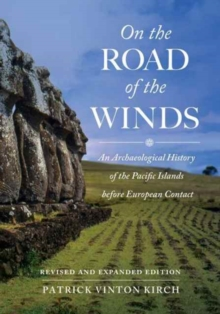 On the Road of the Winds : An Archaeological History of the Pacific Islands before European Contact, Revised and Expanded Edition, Paperback Book