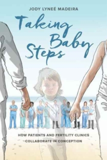 Taking Baby Steps : How Patients and Fertility Clinics Collaborate in Conception, Paperback / softback Book