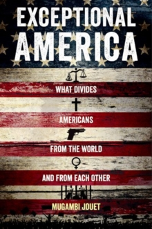 Exceptional America : What Divides Americans from the World and from Each Other, Hardback Book