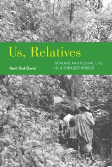 Us, Relatives : Scaling and Plural Life in a Forager World, Paperback Book