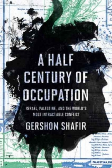 A Half Century of Occupation : Israel, Palestine, and the World's Most Intractable Conflict, Hardback Book