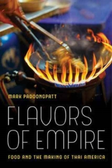 Flavors of Empire : Food and the Making of Thai America, Paperback / softback Book