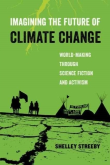 Imagining the Future of Climate Change : World-Making through Science Fiction and Activism, Paperback / softback Book