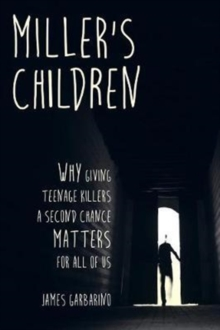 Miller's Children : Why Giving Teenage Killers a Second Chance Matters for All of Us, Paperback / softback Book