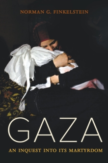 Gaza : An Inquest into Its Martyrdom, Hardback Book
