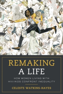 Remaking a Life : How Women Living with HIV/AIDS Confront Inequality, Paperback / softback Book
