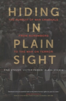 Hiding in Plain Sight : The Pursuit of War Criminals from Nuremberg to the War on Terror, Paperback Book