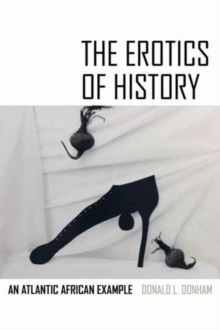 The Erotics of History : An Atlantic African Example, Paperback / softback Book
