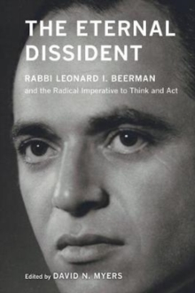 The Eternal Dissident : Rabbi Leonard I. Beerman and the Radical Imperative to Think and Act, Paperback Book