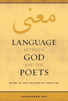 Language between God and the Poets : Ma`na in the Eleventh Century, Paperback / softback Book