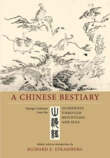 A Chinese Bestiary : Strange Creatures from the <i>Guideways through Mountains and Seas</i>, Paperback / softback Book