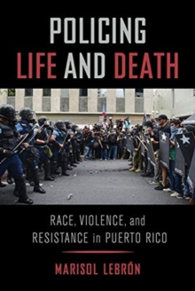 Policing Life and Death : Race, Violence, and Resistance in Puerto Rico, Paperback / softback Book