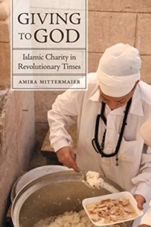 Giving to God : Islamic Charity in Revolutionary Times, Paperback / softback Book